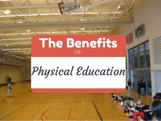 The Benefits  OF  Physical Education