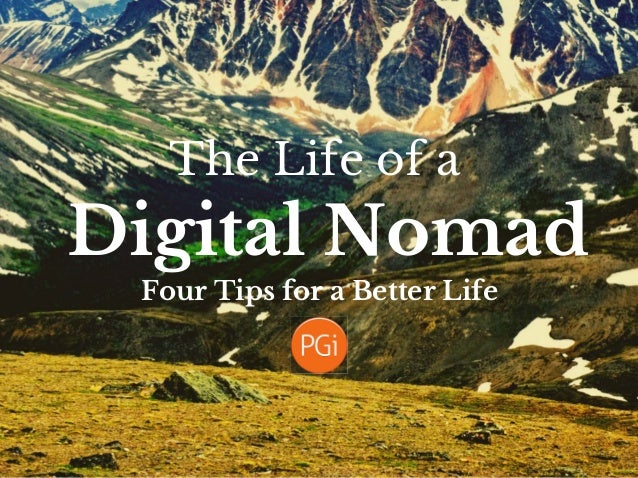 Digital Nomad The Life of a Four Tips for a Better Life