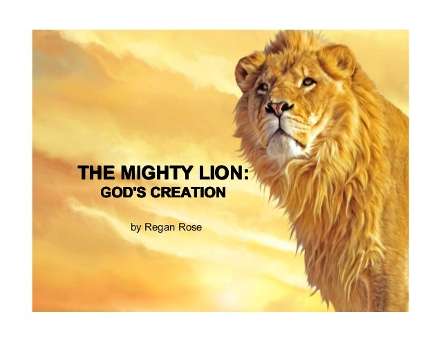 The Lives of LionsTHE MIGHTY LION:  GODS CREATION Rose            by Regan     by Regan Rose