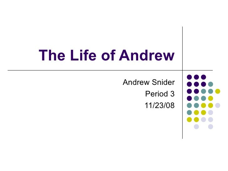 The Life of Andrew Andrew Snider Period 3 11/23/08