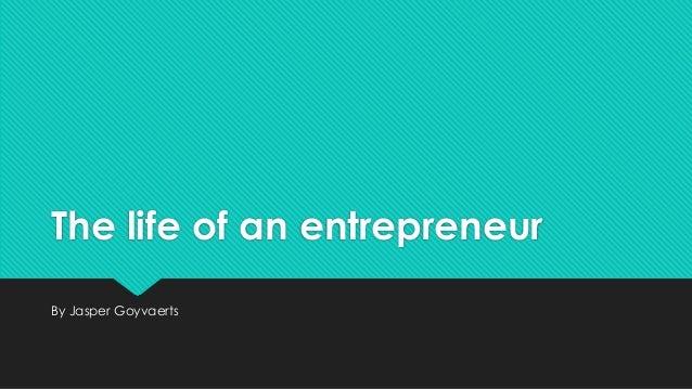The life of an entrepreneur By Jasper Goyvaerts