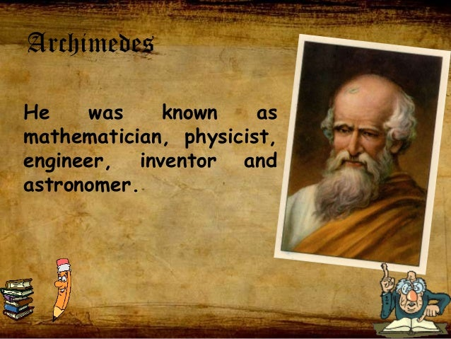 the life and contributions of archimedes Biography of archimedes  archimedes was an ancient greek mathematician,  philosopher, and inventor itseems, however, that he did not think as much of his .