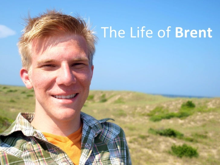 The Life of  Brent The Life of  Brent