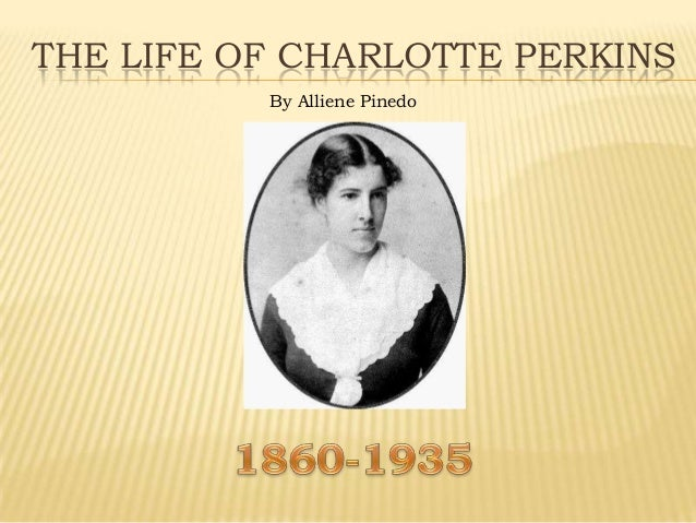 THE LIFE OF CHARLOTTE PERKINS By Alliene Pinedo