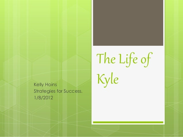 The Life of KyleKelly Hoins Strategies for Success. 1/8/2012