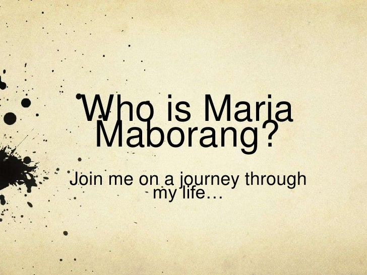 Who is Maria Maborang?Join me on a journey through         my life…