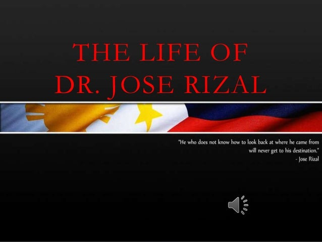 THE LIFE OF DR. JOSE RIZAL