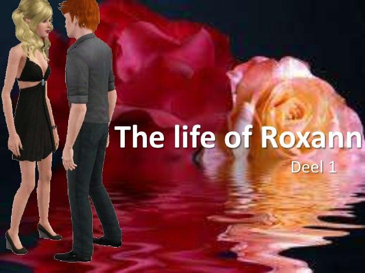 The life of Roxann            Deel 1