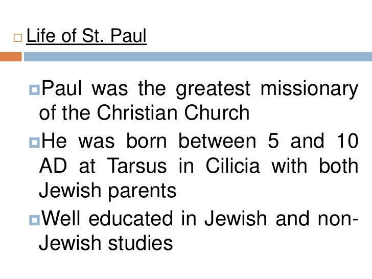 the early life of apostle paul in tarsus Paul's early life & training 1 chapter 1 paul's early life & training paul was born in tarsus a paul's early life & training 3 c galatians 1:11-14 - but i make known to you, brethren, that the gospel.