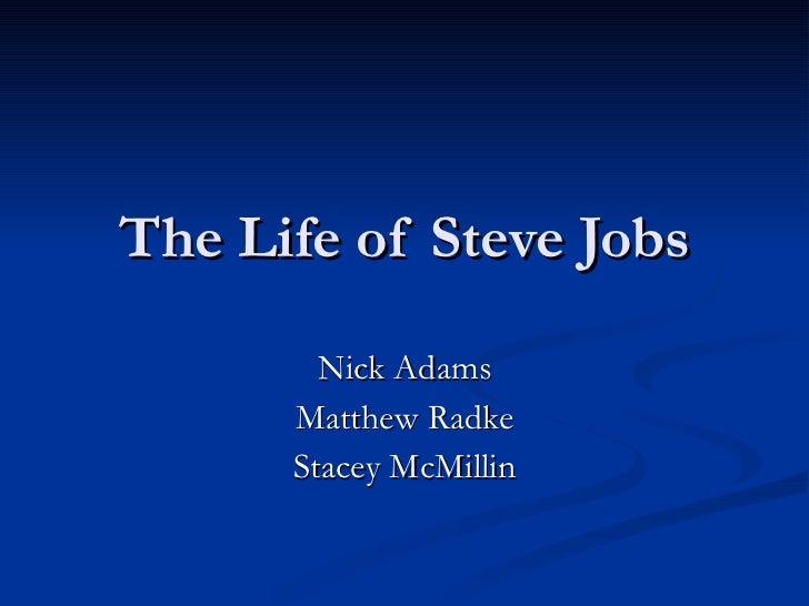 The Life of Steve Jobs Nick Adams Matthew Radke Stacey McMillin