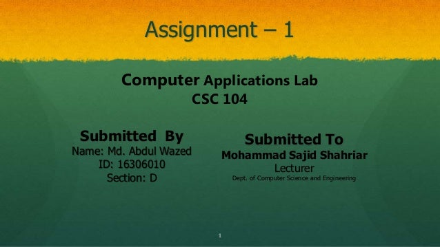 Assignment – 1 1 Submitted By Name: Md. Abdul Wazed ID: 16306010 Section: D Submitted To Mohammad Sajid Shahriar Lecturer ...