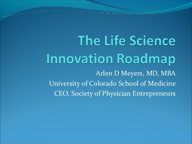 Arlen D Meyers, MD, MBA University of Colorado School of Medicine CEO, Society of Physician Entrepreneurs