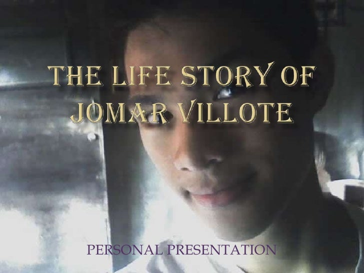THE LIFE STORY OF JOMAR VILLOTE<br />PERSONAL PRESENTATION<br />