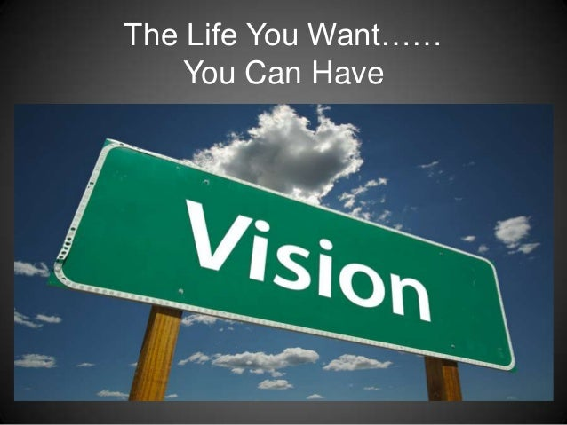 The Life You Want……    You Can Have
