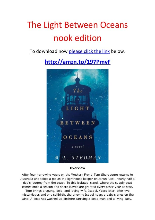 The Light Between Oceansnook editionTo download now please click the link below.http://amzn.to/197PmvFOverviewAfter four h...