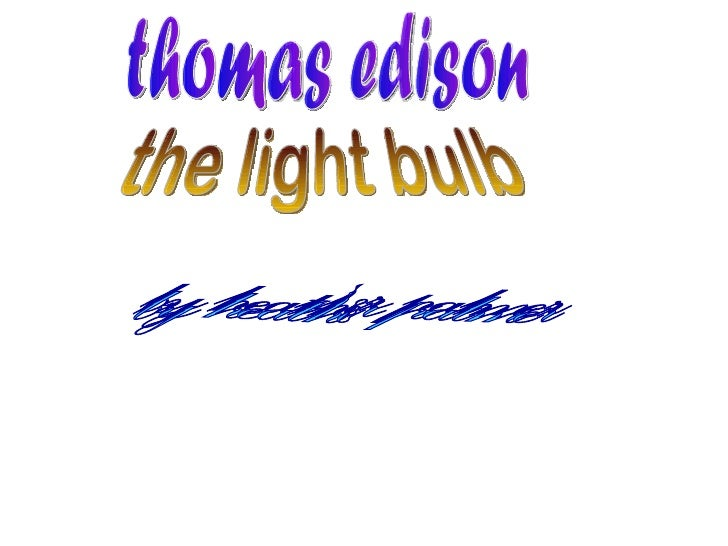 the light bulb thomas edison by heather palmer