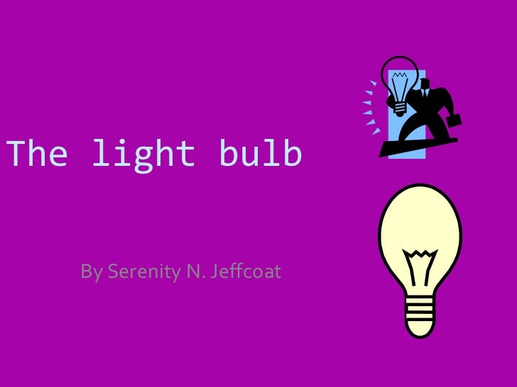 The light bulb By Serenity N. Jeffcoat