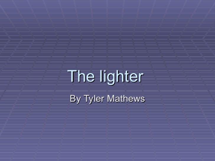 The lighter  By Tyler Mathews