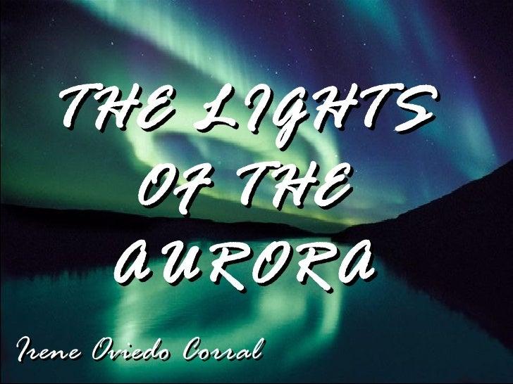 THE LIGHTS    OF THE   AURORAIrene Oviedo Corral