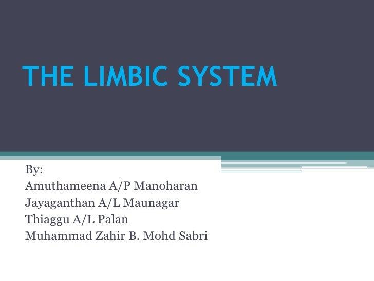 THE LIMBIC SYSTEM<br />By:<br />Amuthameena A/P Manoharan<br />Jayaganthan A/L Maunagar<br />Thiaggu A/L Palan<br />Muhamm...