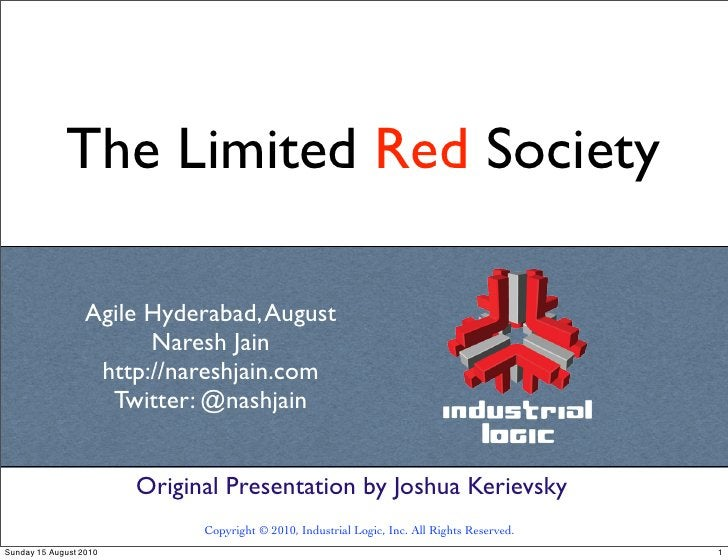 The Limited Red Society                    Agile Hyderabad, August                         Naresh Jain                    ...