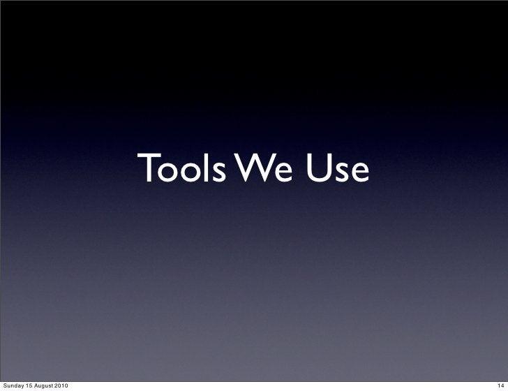 Tools We Use    Sunday 15 August 2010                  14