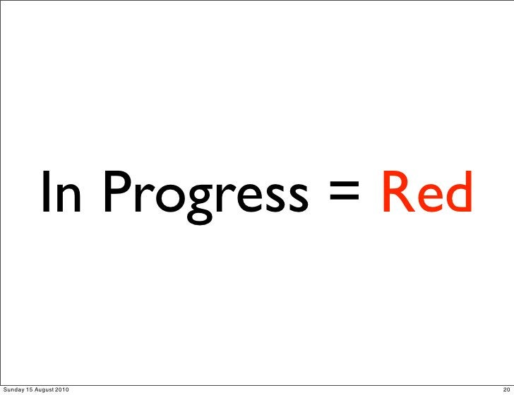 In Progress = Red  Sunday 15 August 2010          20