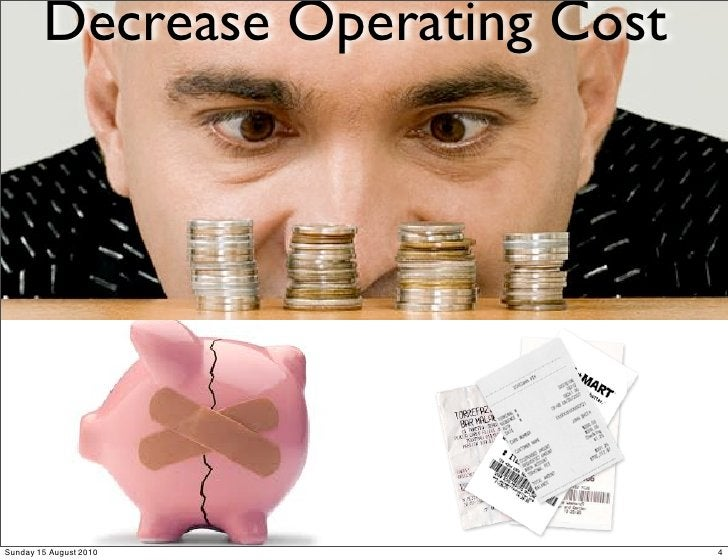 Decrease Operating Cost     Sunday 15 August 2010             4