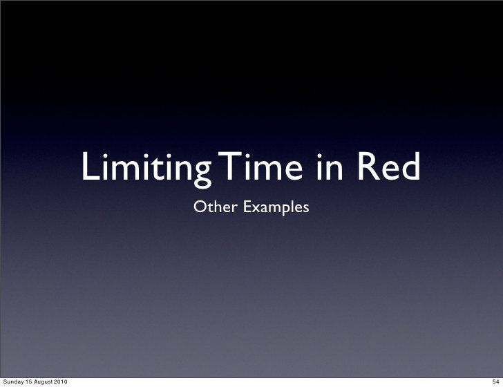 Limiting Time in Red                               Other Examples     Sunday 15 August 2010                          54