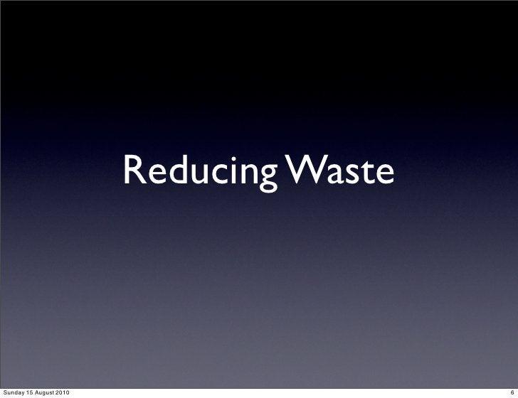Reducing Waste    Sunday 15 August 2010                    6