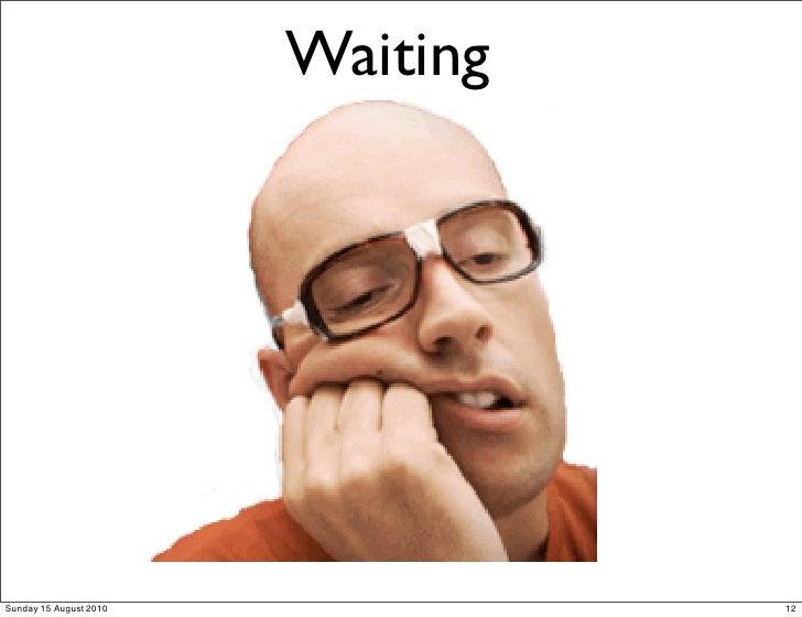 Waiting     Sunday 15 August 2010             12