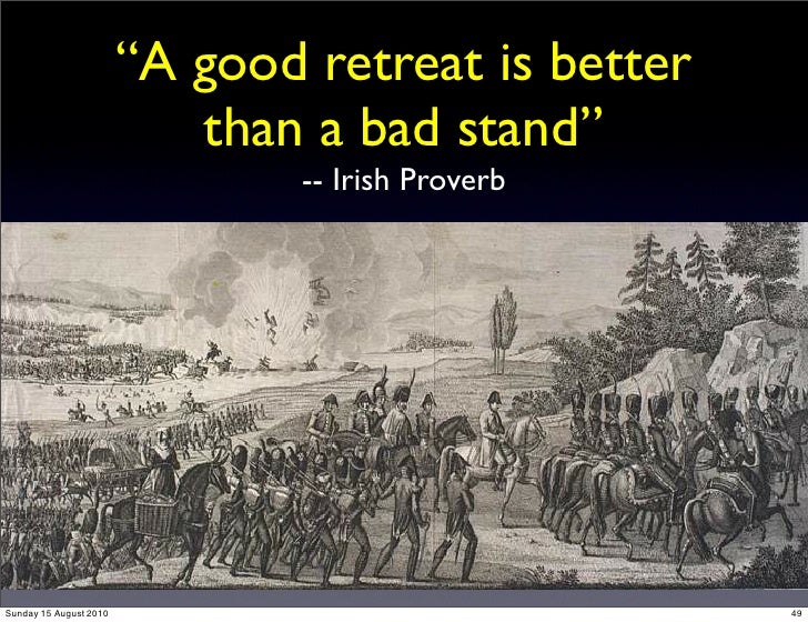 """""""A good retreat is better                            than a bad stand""""                                 -- Irish Proverb   ..."""