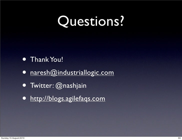 Questions?                    • Thank You!                   • naresh@industriallogic.com                   • Twitter: @na...