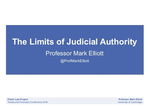 Public Law Project Trends and Forecasts Conference 2016 Professor Mark Elliott University of Cambridge The Limits of Judic...
