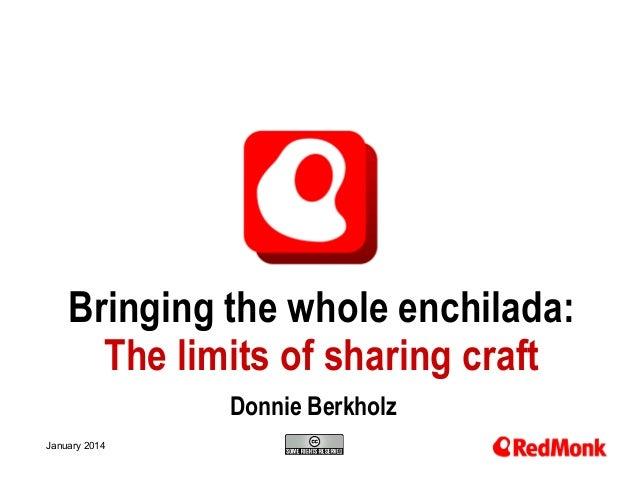 Bringing the whole enchilada: The limits of sharing craft Donnie Berkholz 10.20.2005 January 2014