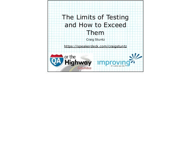 The Limits of Testing and How to Exceed Them Craig Stuntz https://speakerdeck.com/craigstuntz