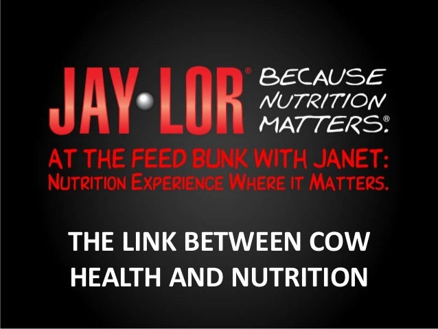 THE LINK BETWEEN COW HEALTH AND NUTRITION