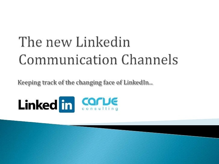 The new Linkedin Communication Channels<br />Keeping track of the changing face of LinkedIn...<br />