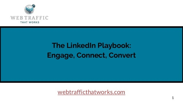 The LinkedIn Playbook: Engage, Connect, Convert 1 webtrafficthatworks.com