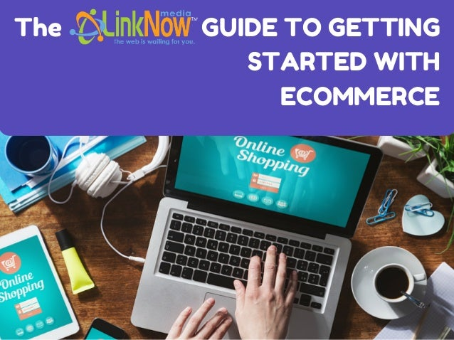 GUIDE TO GETTING STARTED WITH ECOMMERCE The