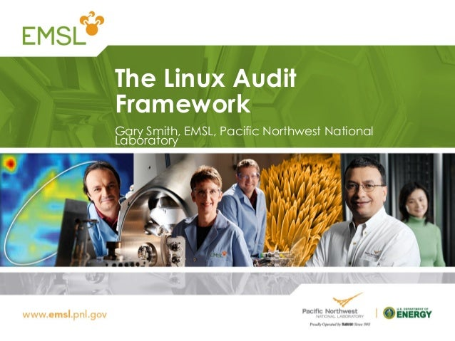 The Linux Audit Framework Gary Smith, EMSL, Pacific Northwest National Laboratory