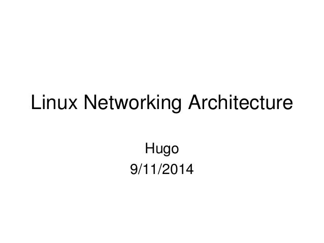 Linux Networking Architecture Hugo 9/11/2014