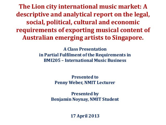 The Lion city international music market: Adescriptive and analytical report on the legal,social, political, cultural and ...