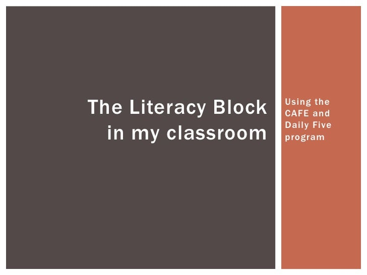 The Literacy Block   Using the                     CAFE and                     Daily Five  in my classroom    program