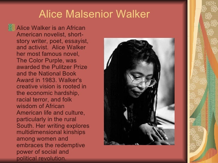 the life and literary works of alice walker Alice walker is a celebrated african-american author, poet, and activist whose writings have won many literary awards this lesson will introduce.