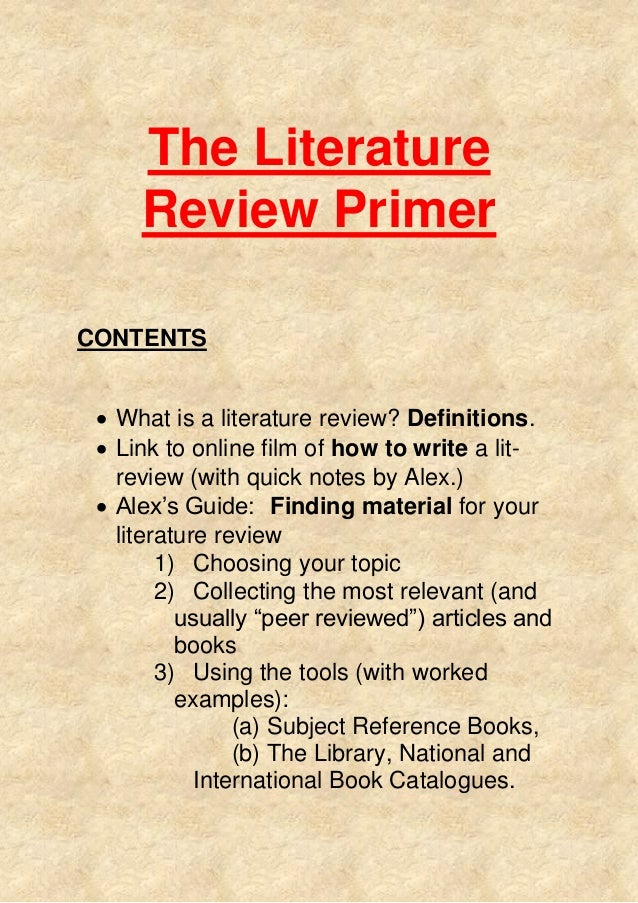 The Literature Review Primer CONTENTS  What is a literature review? Definitions.  Link to online film of how to write a ...