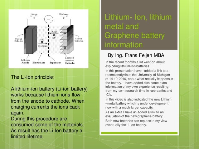 Lithium- Ion, lithium metal and Graphene battery information In the recent months a lot went on about exploding lithium-io...