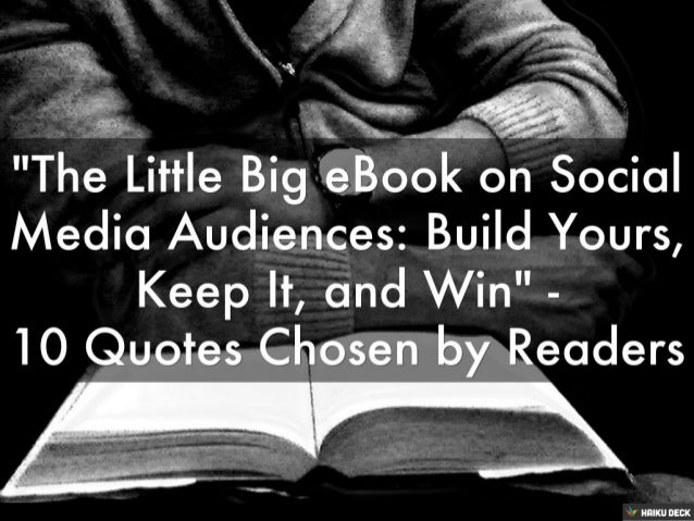 """""""The Little Big eBook on Social Media Audiences: Build Yours, Keep It, and Win"""" - 10 Quotes Chosen by Readers"""