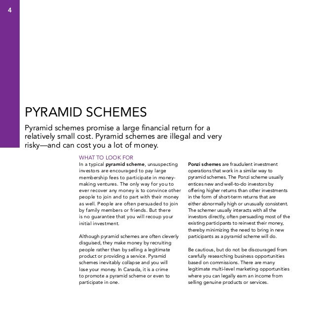 4  Pyramid schemes Pyramid schemes promise a large financial return for a relatively small cost. Pyramid schemes are illeg...
