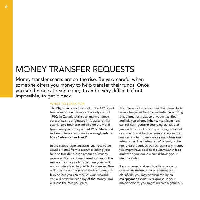 6  Money transfer requests Money transfer scams are on the rise. Be very careful when someone offers you money to help tra...